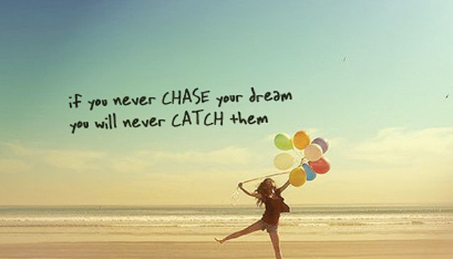 Why You Should Start Following Your Dreams Right Now